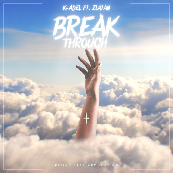 K-Adel - Breakthrough Ft. Zlatan Mp3 Audio Download
