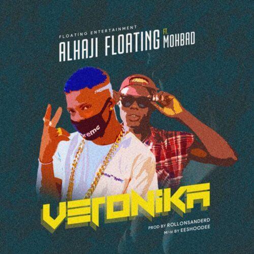 "MP3: Alhaji Floating – ""Veronica"" ft. Mohbad"