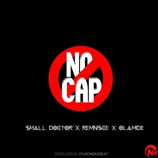 Olamide x Small Doctor x Reminisce – No Cap